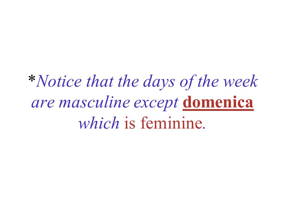 Sabato and domenica are the only two days whose plural form differs from the singular.