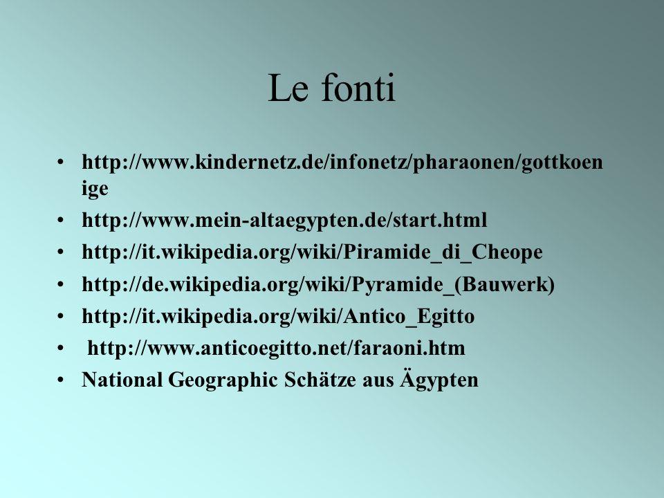 Le fonti http://www.kindernetz.de/infonetz/pharaonen/gottkoen ige http://www.mein-altaegypten.de/start.html http://it.wikipedia.org/wiki/Piramide_di_C
