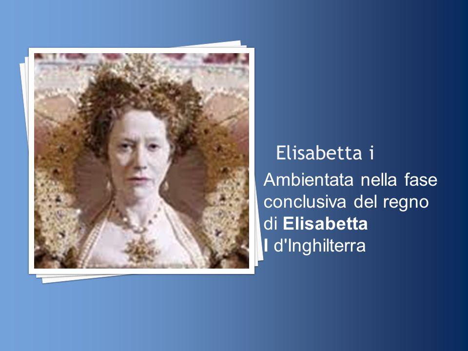 Elisabetta i Ambientata nella fase conclusiva del regno di Elisabetta I d Inghilterra