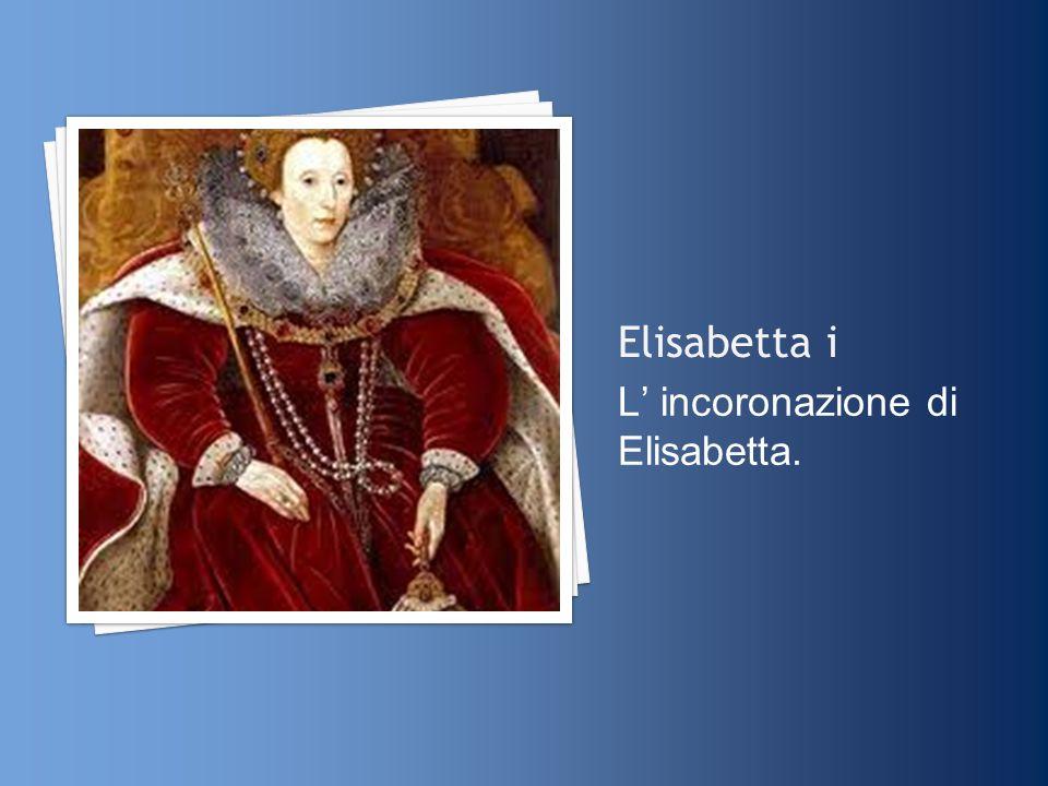 Elisabetta i L incoronazione di Elisabetta.