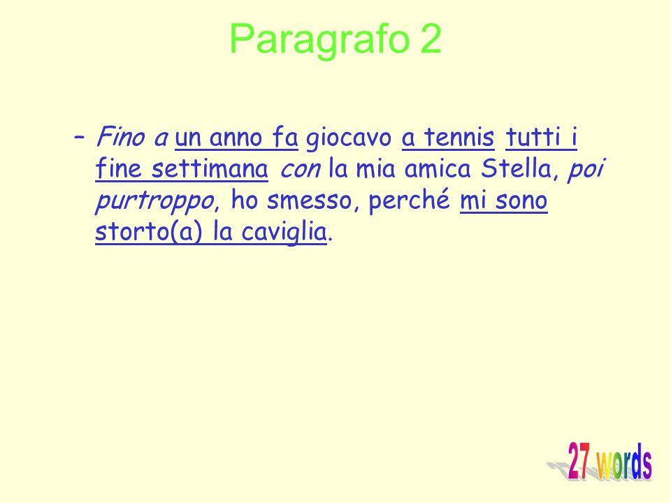 Paragrafo 2 –Fino a un anno fa giocavo a tennis tutti i fine settimana con la mia amica Stella, poi purtroppo, ho smesso, perché mi sono storto(a) la
