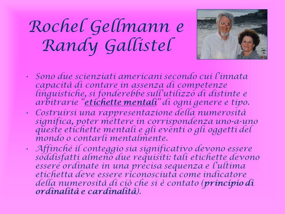 Rochel Gellmann e Randy Gallistel Sono due scienziati americani secondo cui linnata capacità di contare in assenza di competenze linguistiche, si fond