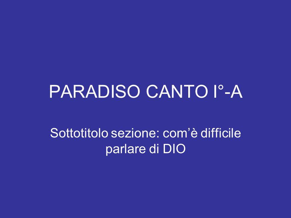PARADISO CANTO I°-A Sottotitolo sezione: comè difficile parlare di DIO