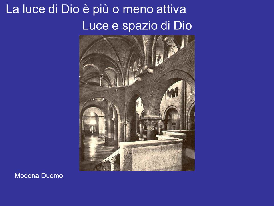 Luce e spazio di Dio La luce di Dio è più o meno attiva Modena Duomo