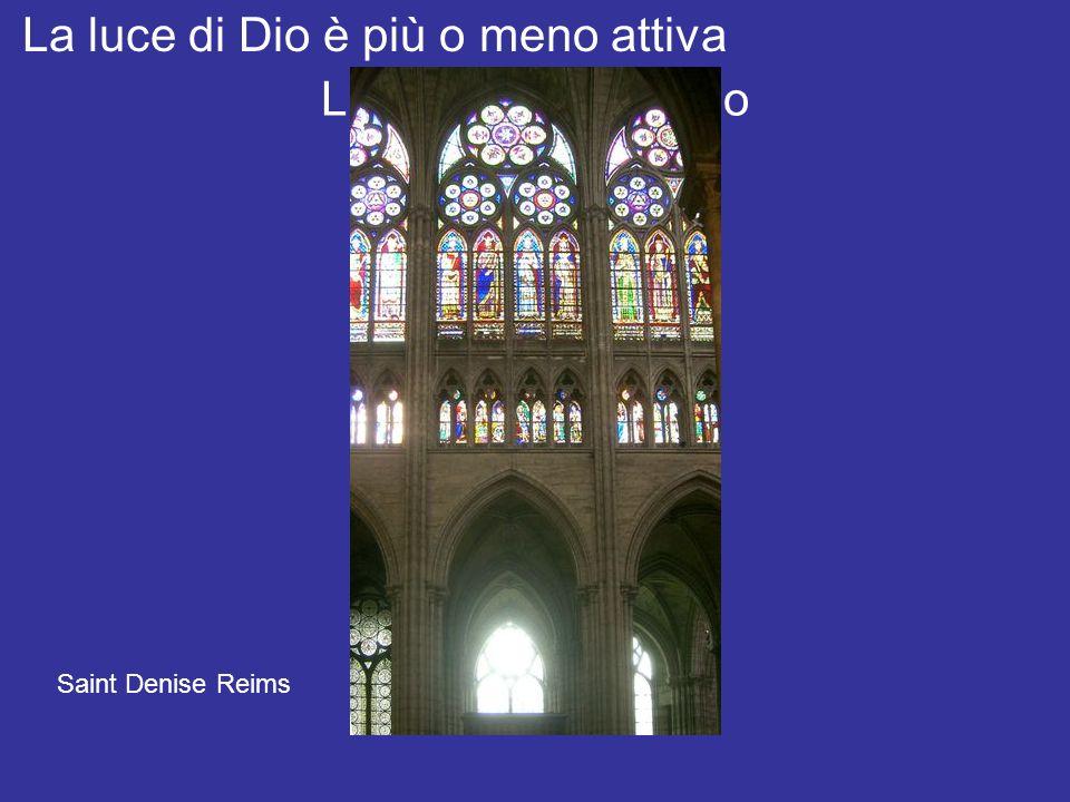 Luce e spazio di Dio La luce di Dio è più o meno attiva Saint Denise Reims