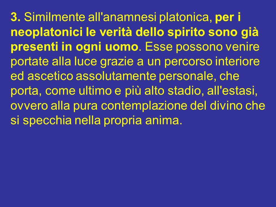 3. Similmente all'anamnesi platonica, per i neoplatonici le verità dello spirito sono già presenti in ogni uomo. Esse possono venire portate alla luce