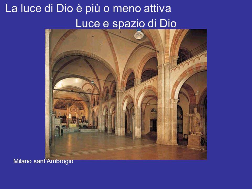 Luce e spazio di Dio La luce di Dio è più o meno attiva Milano santAmbrogio