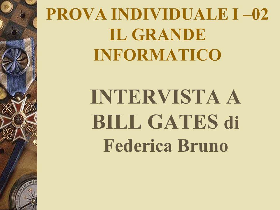 PROVA INDIVIDUALE I –02 IL GRANDE INFORMATICO INTERVISTA A BILL GATES di Federica Bruno
