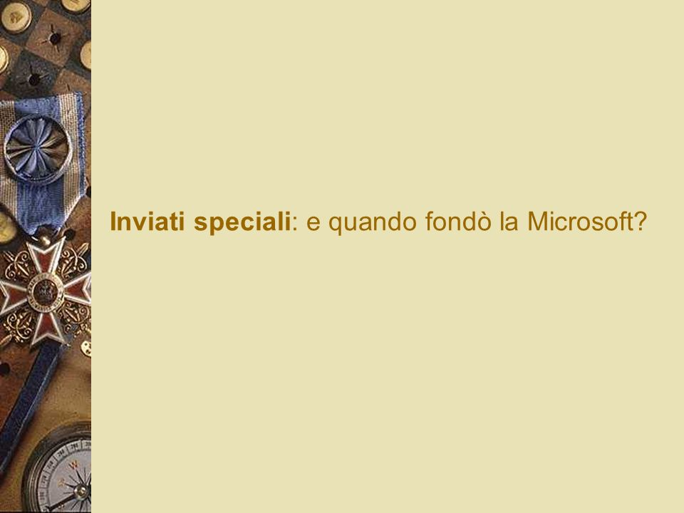 Inviati speciali: e quando fondò la Microsoft?