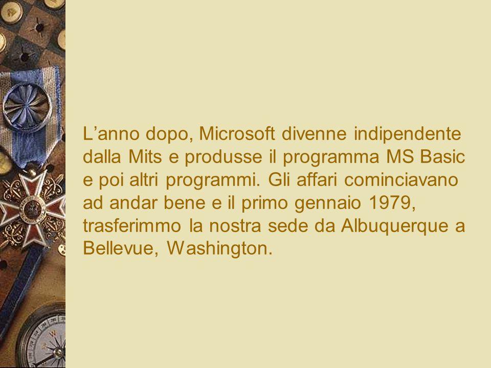 Lanno dopo, Microsoft divenne indipendente dalla Mits e produsse il programma MS Basic e poi altri programmi. Gli affari cominciavano ad andar bene e