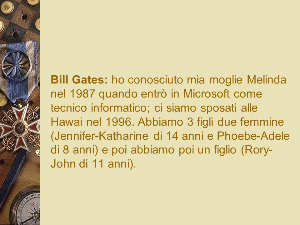 Bill Gates: ho conosciuto mia moglie Melinda nel 1987 quando entrò in Microsoft come tecnico informatico; ci siamo sposati alle Hawai nel 1996. Abbiam