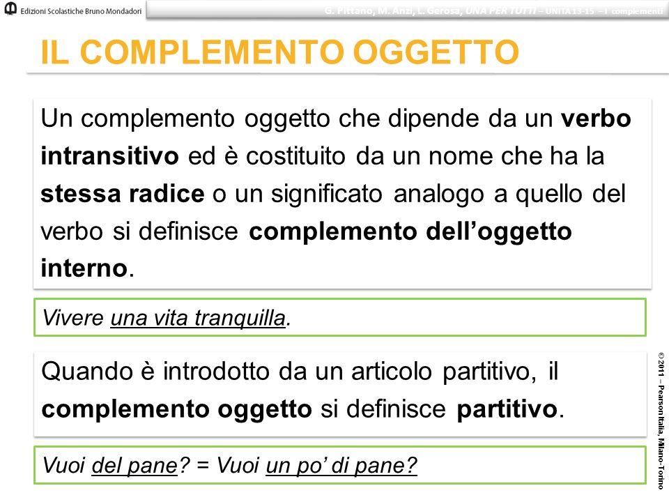 © 2011 – Pearson Italia, Milano-Torino IL COMPLEMENTO OGGETTO Un complemento oggetto che dipende da un verbo intransitivo ed è costituito da un nome c