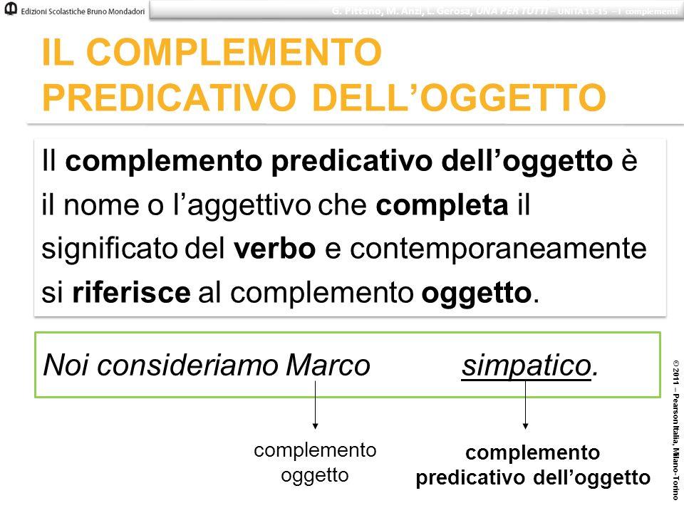 © 2011 – Pearson Italia, Milano-Torino IL COMPLEMENTO PREDICATIVO DELLOGGETTO Il complemento predicativo delloggetto è il nome o laggettivo che comple