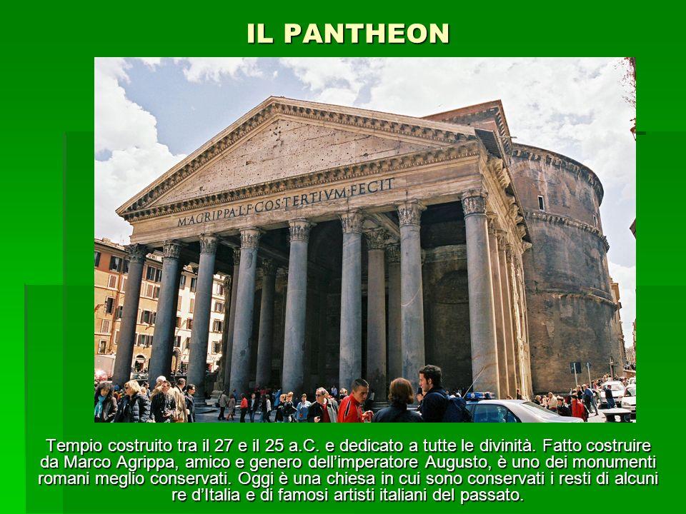 IL PANTHEON Tempio costruito tra il 27 e il 25 a.C. e dedicato a tutte le divinità. Fatto costruire da Marco Agrippa, amico e genero dellimperatore Au