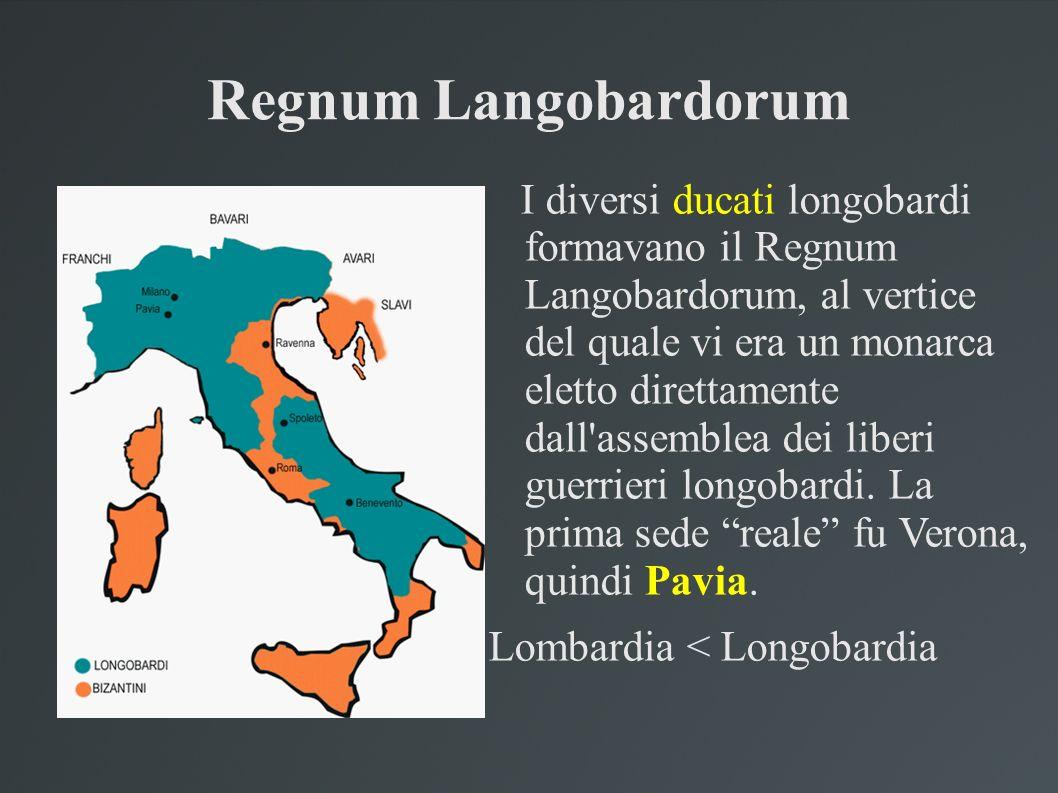 Regnum Langobardorum I diversi ducati longobardi formavano il Regnum Langobardorum, al vertice del quale vi era un monarca eletto direttamente dall'as