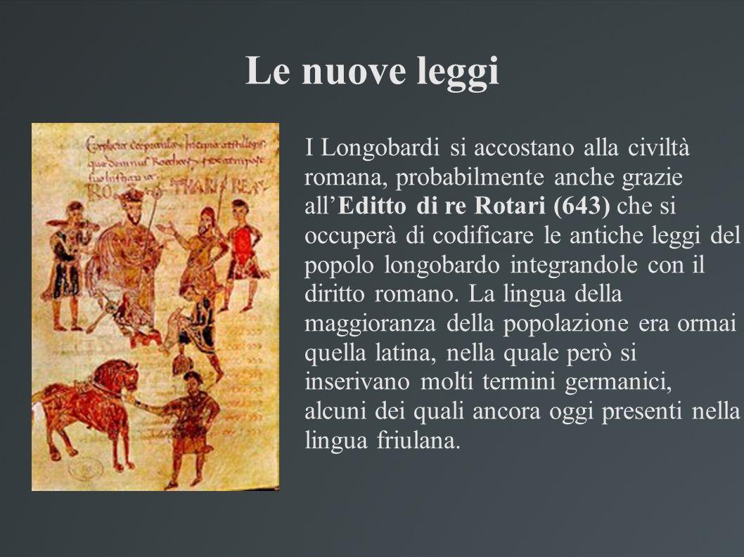 Le nuove leggi I Longobardi si accostano alla civiltà romana, probabilmente anche grazie allEditto di re Rotari (643) che si occuperà di codificare le