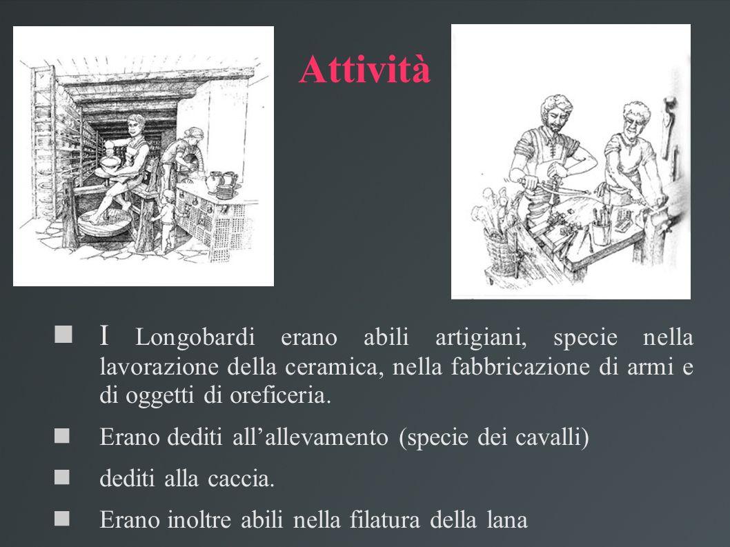 Attività I Longobardi erano abili artigiani, specie nella lavorazione della ceramica, nella fabbricazione di armi e di oggetti di oreficeria. Erano de