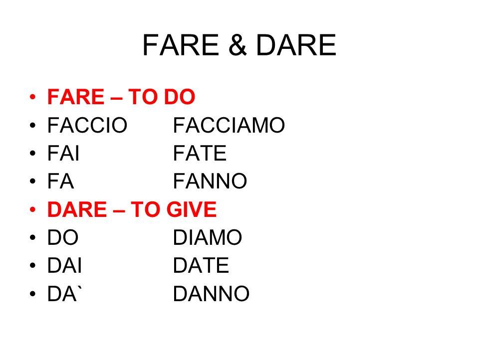FARE & DARE FARE – TO DO FACCIOFACCIAMO FAIFATE FAFANNO DARE – TO GIVE DODIAMO DAIDATE DA`DANNO