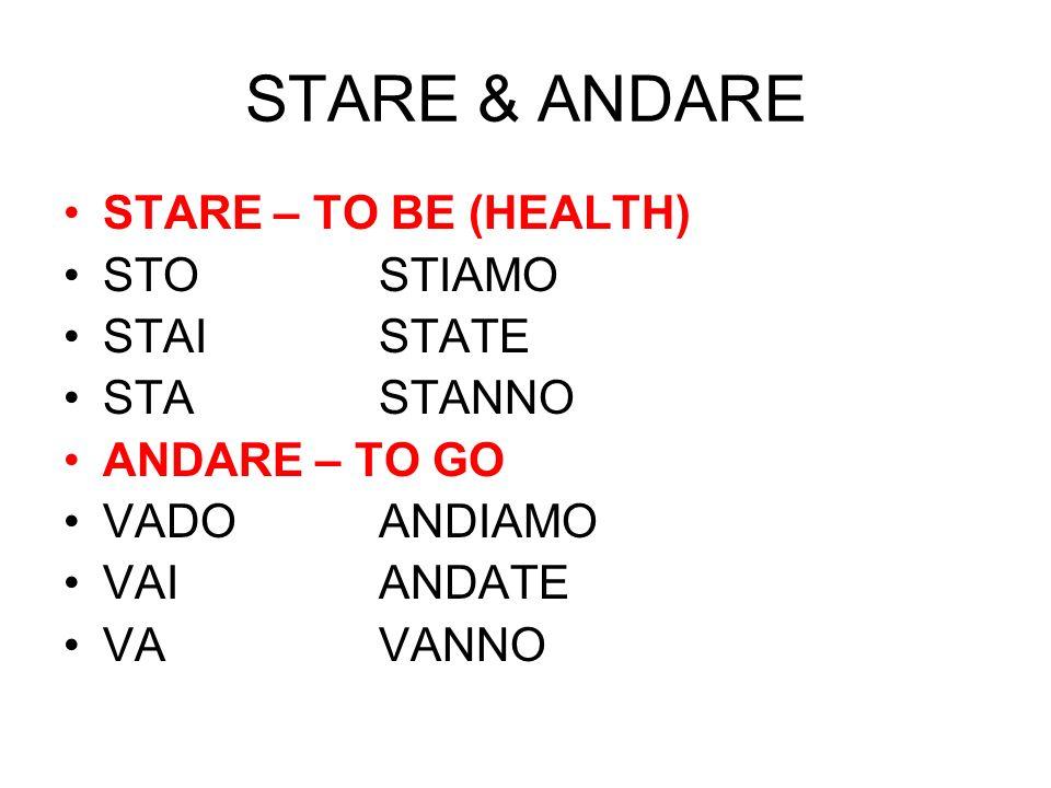 STARE & ANDARE STARE – TO BE (HEALTH) STOSTIAMO STAISTATE STASTANNO ANDARE – TO GO VADOANDIAMO VAIANDATE VAVANNO