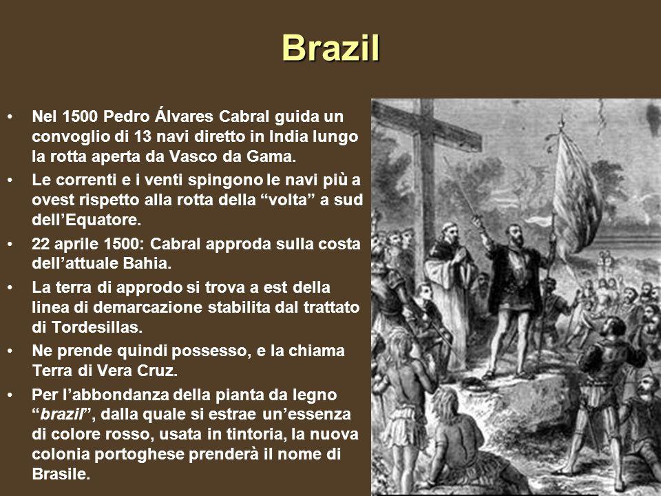 Brazil Nel 1500 Pedro Álvares Cabral guida un convoglio di 13 navi diretto in India lungo la rotta aperta da Vasco da Gama. Le correnti e i venti spin