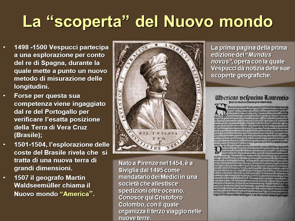 La scoperta del Nuovo mondo 1498 -1500 Vespucci partecipa a una esplorazione per conto del re di Spagna, durante la quale mette a punto un nuovo metod