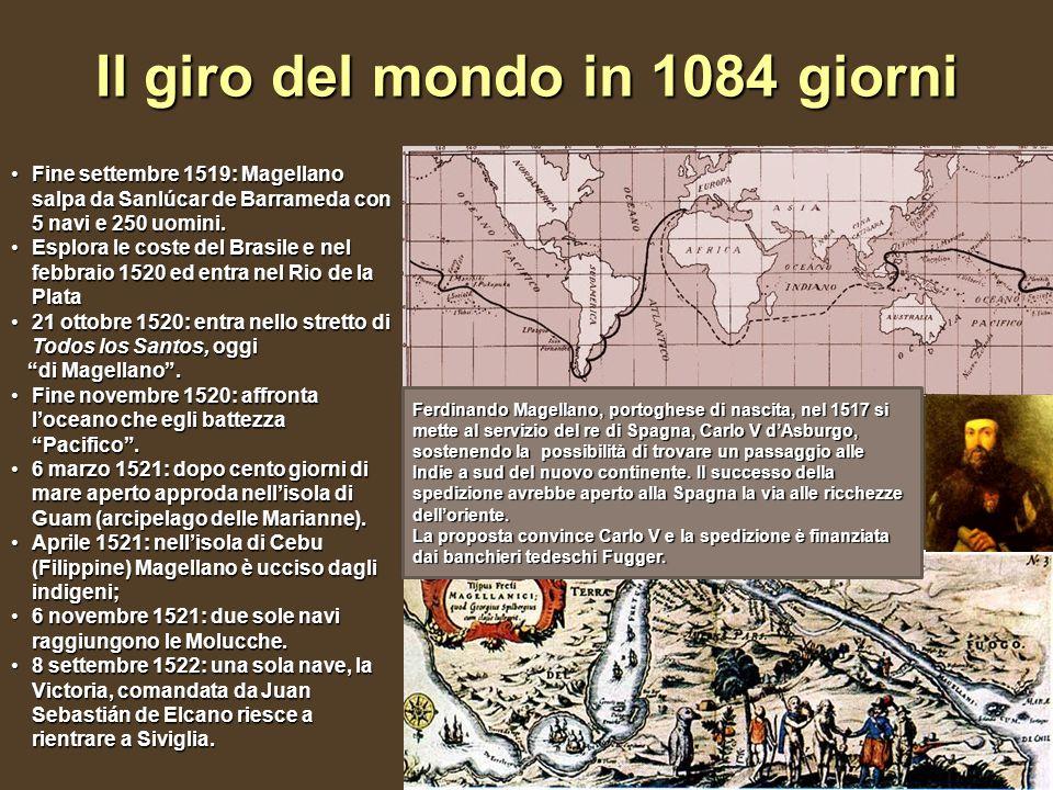 Il giro del mondo in 1084 giorni Fine settembre 1519: Magellano salpa da Sanlúcar de Barrameda con 5 navi e 250 uomini.Fine settembre 1519: Magellano