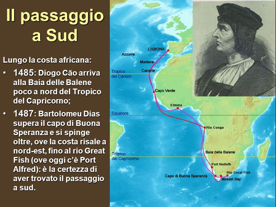 Lungo la costa africana: 1485 : Diogo Cão arriva alla Baia delle Balene poco a nord del Tropico del Capricorno;1485 : Diogo Cão arriva alla Baia delle