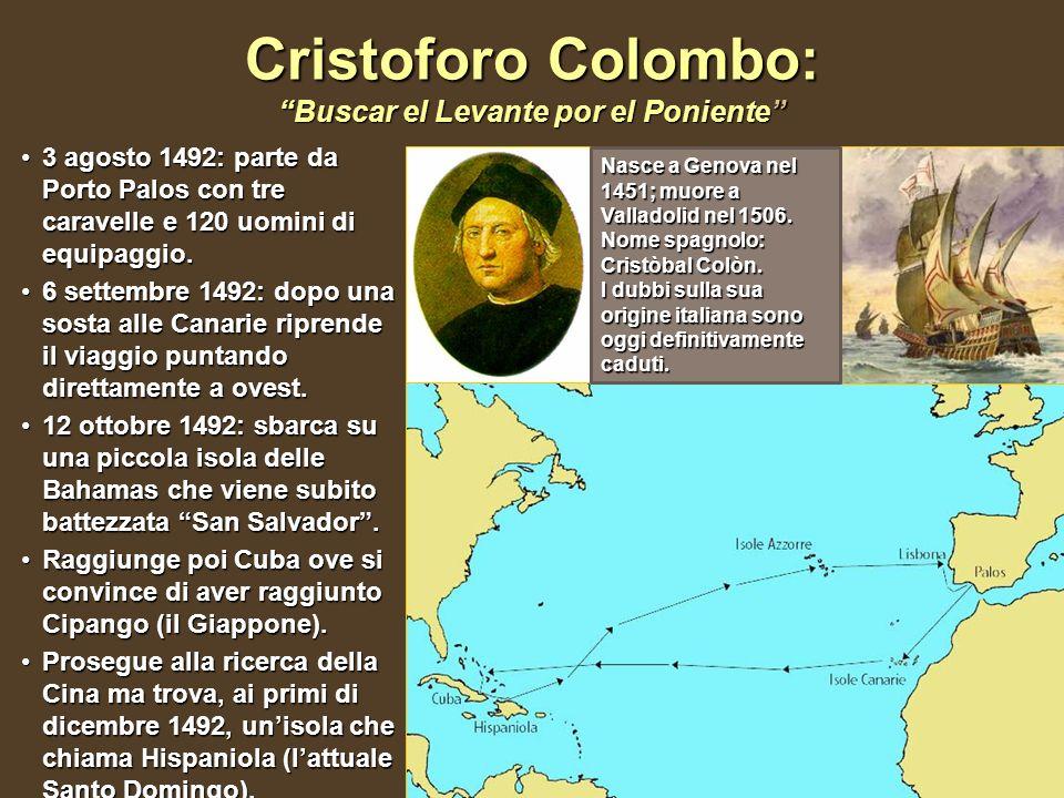Cristoforo Colombo: Buscar el Levante por el Poniente 3 agosto 1492: parte da Porto Palos con tre caravelle e 120 uomini di equipaggio.3 agosto 1492: