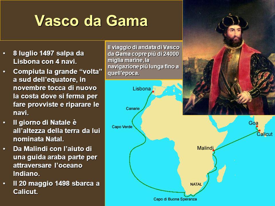 Il viaggio di andata di Vasco da Gama copre più di 24000 miglia marine, la navigazione più lunga fino a quellepoca. Vasco da Gama 8 luglio 1497 salpa