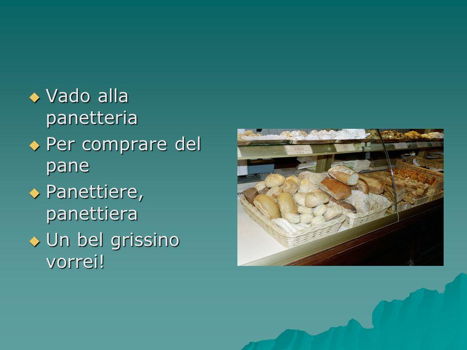 Vado alla panetteria Vado alla panetteria Per comprare del pane Per comprare del pane Panettiere, panettiera Panettiere, panettiera Un bel grissino vo