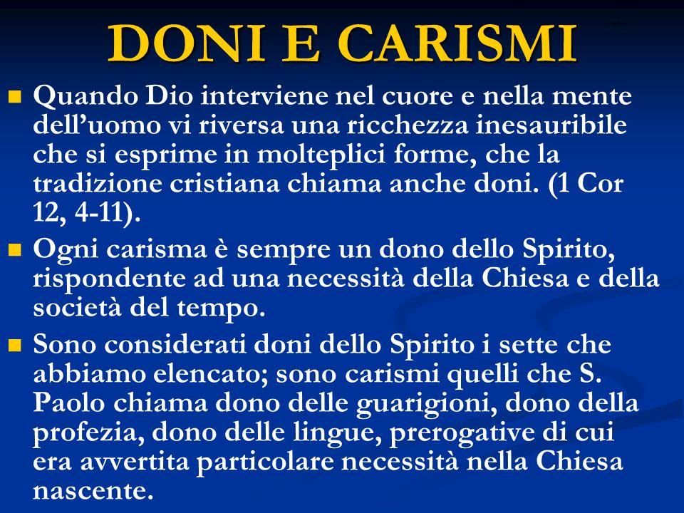 Destinatari e condizioni per ricevere i dono dello Spirito Lo Spirito ci viene donato attraverso il Battesimo, e ci viene confermato con la Cresima.