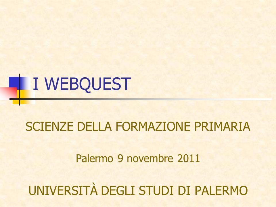 I WEBQUEST SCIENZE DELLA FORMAZIONE PRIMARIA Palermo 9 novembre 2011 UNIVERSITÀ DEGLI STUDI DI PALERMO