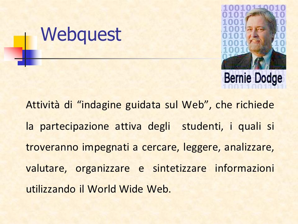 Webquest Attività di indagine guidata sul Web, che richiede la partecipazione attiva degli studenti, i quali si troveranno impegnati a cercare, legger