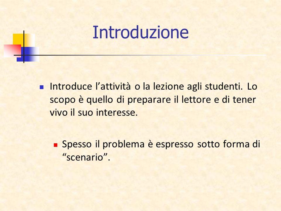 Introduzione Introduce lattività o la lezione agli studenti. Lo scopo è quello di preparare il lettore e di tener vivo il suo interesse. Spesso il pro