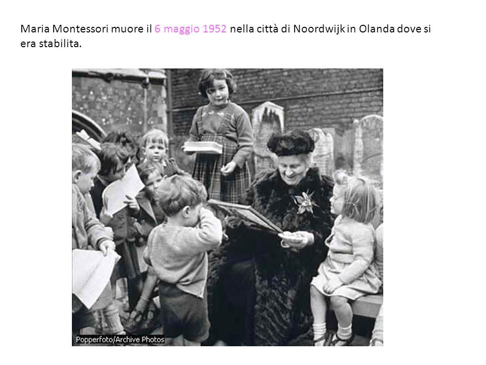 Maria Montessori muore il 6 maggio 1952 nella città di Noordwijk in Olanda dove si era stabilita.