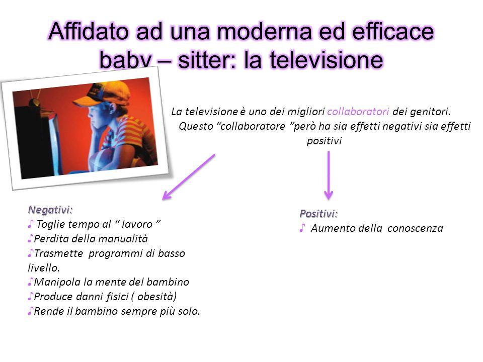 La televisione è uno dei migliori collaboratori dei genitori. Questo collaboratore però ha sia effetti negativi sia effetti positivi Positivi: Aumento