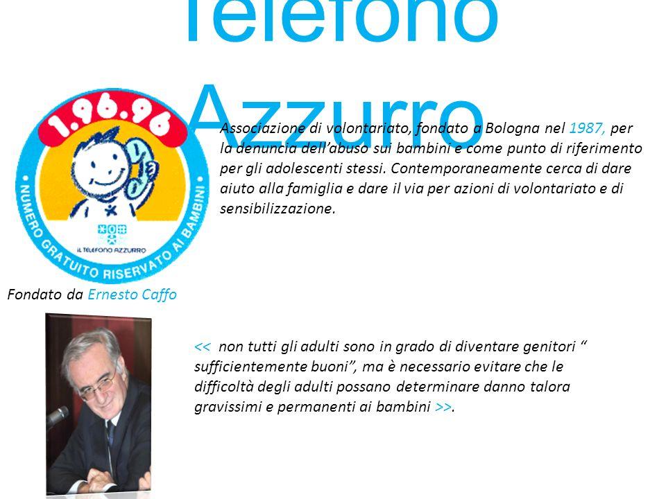 Telefono Azzurro Fondato da Ernesto Caffo Associazione di volontariato, fondato a Bologna nel 1987, per la denuncia dellabuso sui bambini e come punto
