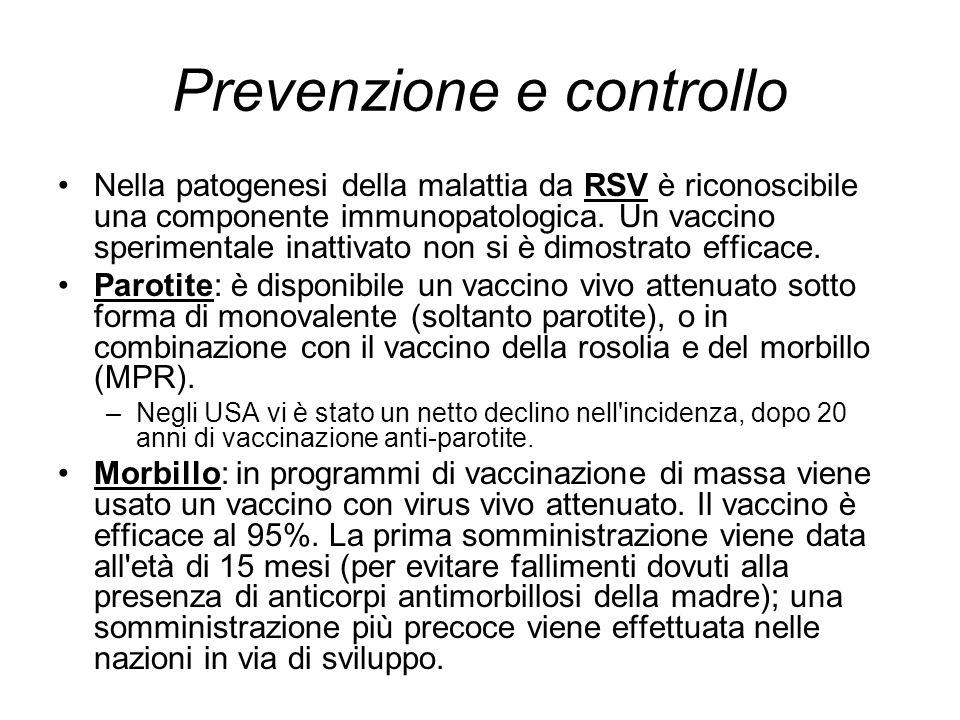 Prevenzione e controllo Nella patogenesi della malattia da RSV è riconoscibile una componente immunopatologica. Un vaccino sperimentale inattivato non