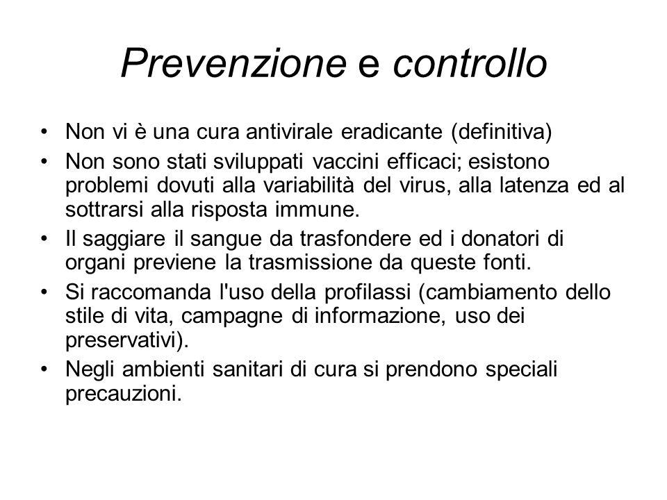 Prevenzione e controllo Non vi è una cura antivirale eradicante (definitiva) Non sono stati sviluppati vaccini efficaci; esistono problemi dovuti alla