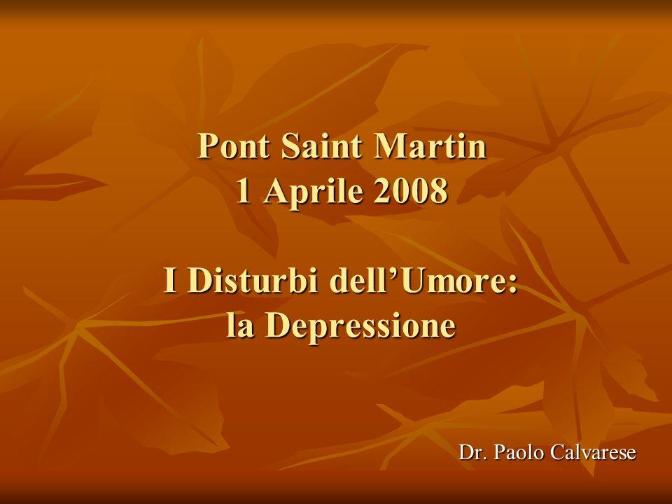 Pont Saint Martin 1 Aprile 2008 I Disturbi dellUmore: la Depressione Dr. Paolo Calvarese