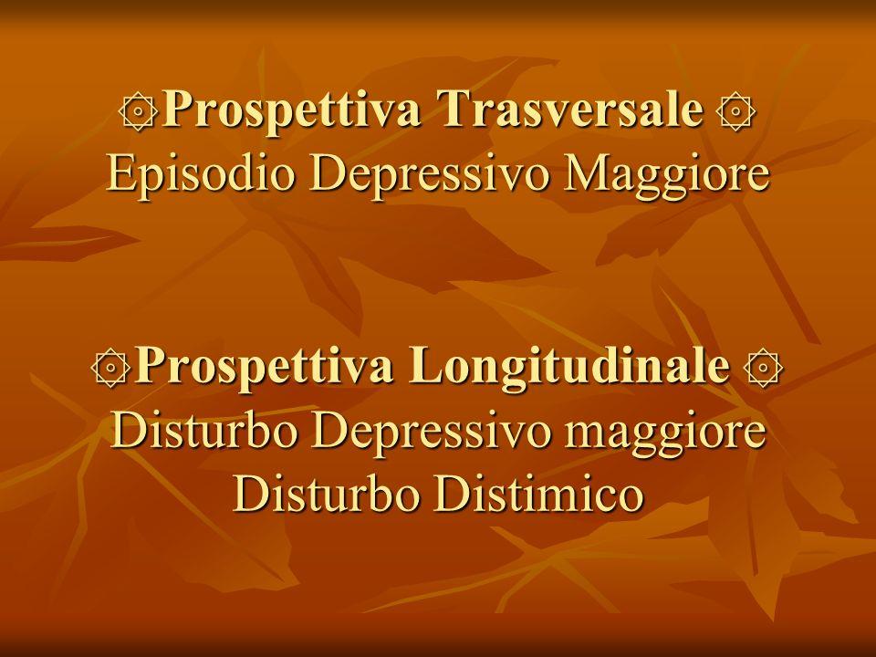 ۞ Prospettiva Trasversale ۞ Episodio Depressivo Maggiore ۞ Prospettiva Longitudinale ۞ Disturbo Depressivo maggiore Disturbo Distimico