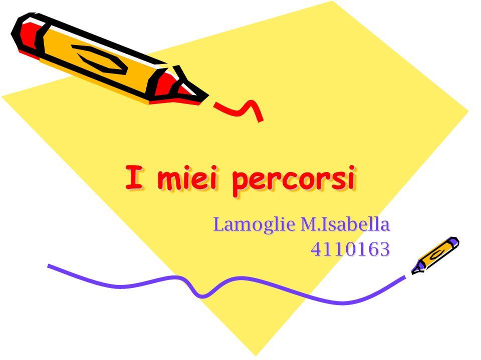 I miei percorsi Lamoglie M.Isabella Lamoglie M.Isabella 4110163 4110163