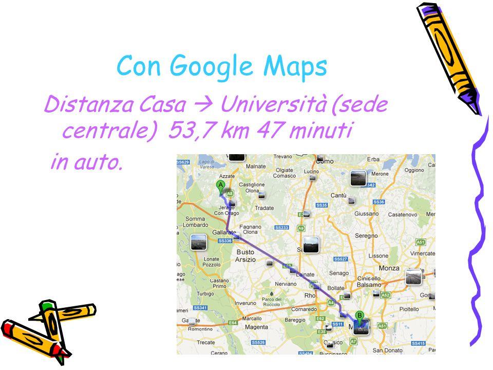 Con Google Maps Distanza Casa Università (sede centrale) 53,7 km 47 minuti in auto.