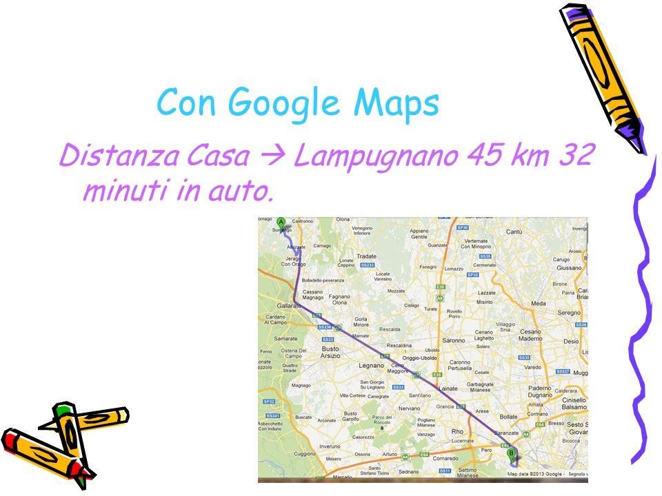 Con Google Maps Distanza Casa Lampugnano 45 km 32 minuti in auto.