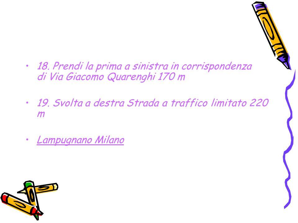 18. Prendi la prima a sinistra in corrispondenza di Via Giacomo Quarenghi 170 m 19.