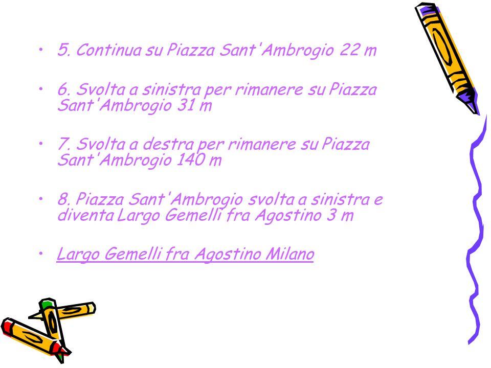 5. Continua su Piazza Sant Ambrogio 22 m 6.