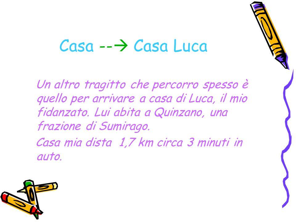 Casa -- Casa Luca Un altro tragitto che percorro spesso è quello per arrivare a casa di Luca, il mio fidanzato.