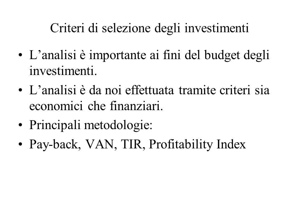 Criteri di selezione degli investimenti Lanalisi è importante ai fini del budget degli investimenti. Lanalisi è da noi effettuata tramite criteri sia