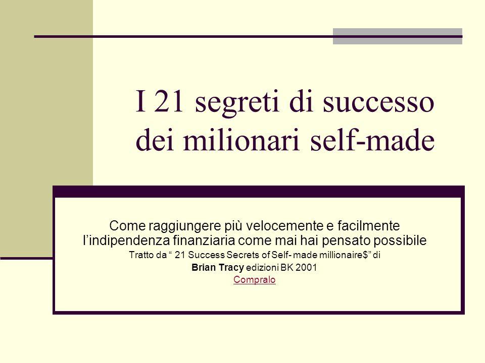 I 21 segreti di successo dei milionari self-made Come raggiungere più velocemente e facilmente lindipendenza finanziaria come mai hai pensato possibil