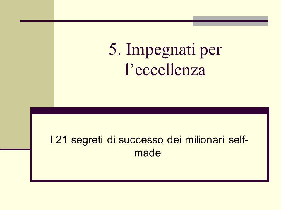5. Impegnati per leccellenza I 21 segreti di successo dei milionari self- made